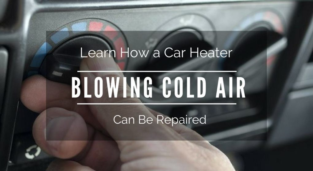 Heater Blowing Cold Air >> Learn How A Car Heater Blowing Cold Air Can Be Repaired
